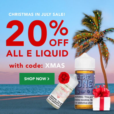 CHRISTMAS IN JULY: TAKE 20% ALL EJUICE INCLUDING SALE ITEMS